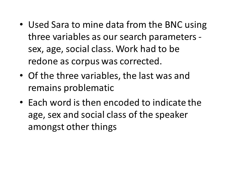 Used Sara to mine data from the BNC using three variables as our search parameters - sex, age, social class.