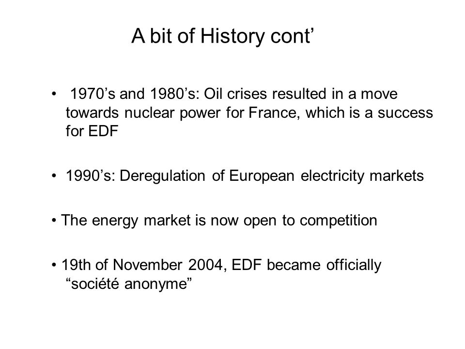How is Privatisation an advantage to EDF and the EU Opens up Markets to competition Allows EDF and other French countries from conflicting with EU when its anti-competition legislation becomes law Helps EDF become more accommodating to business in the EU and the wider world