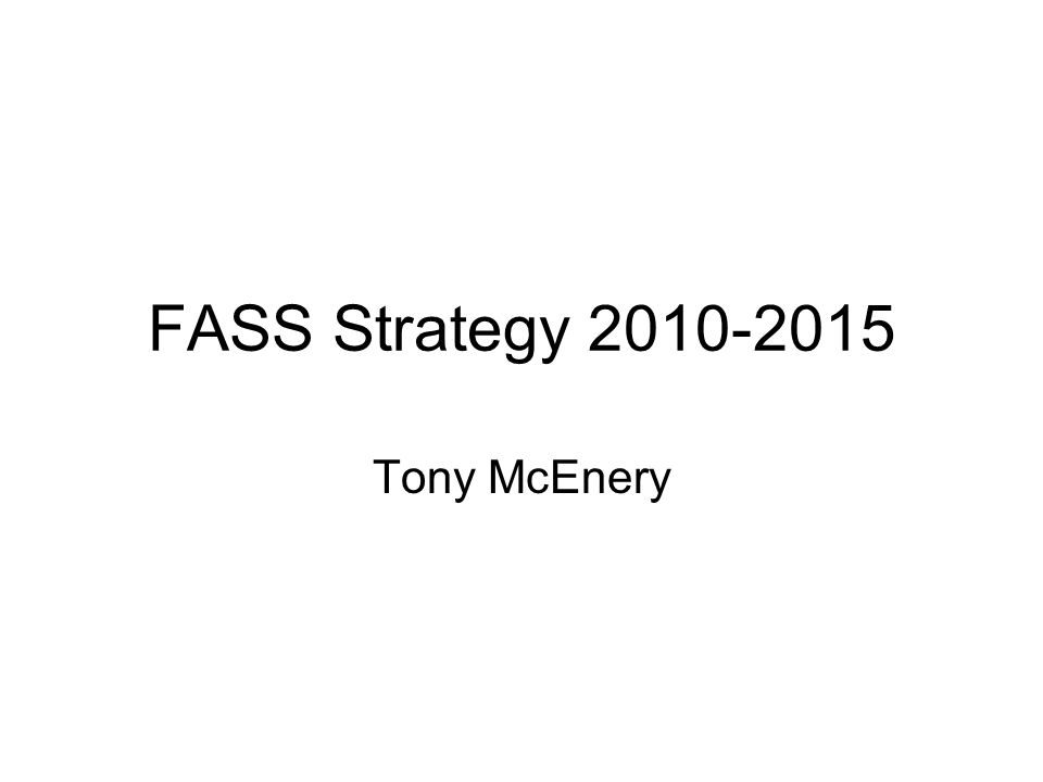 FASS Strategy 2010-2015 Tony McEnery