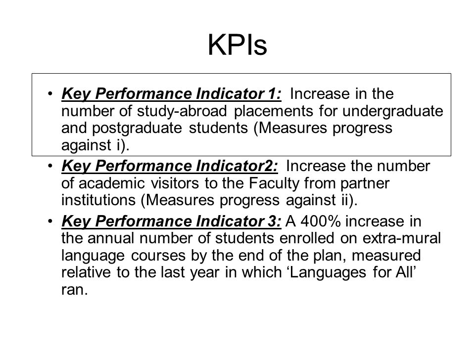 KPIs Key Performance Indicator 1: Increase in the number of study-abroad placements for undergraduate and postgraduate students (Measures progress against i).
