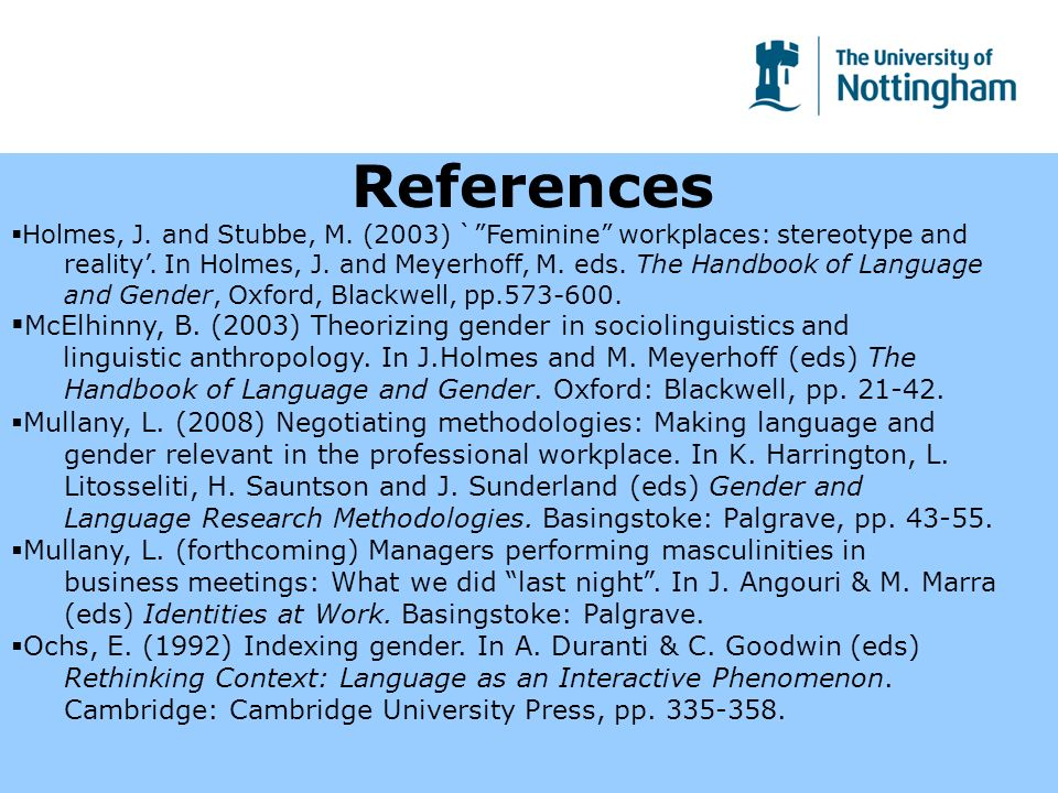 References Holmes, J. and Stubbe, M. (2003) `Feminine workplaces: stereotype and reality.
