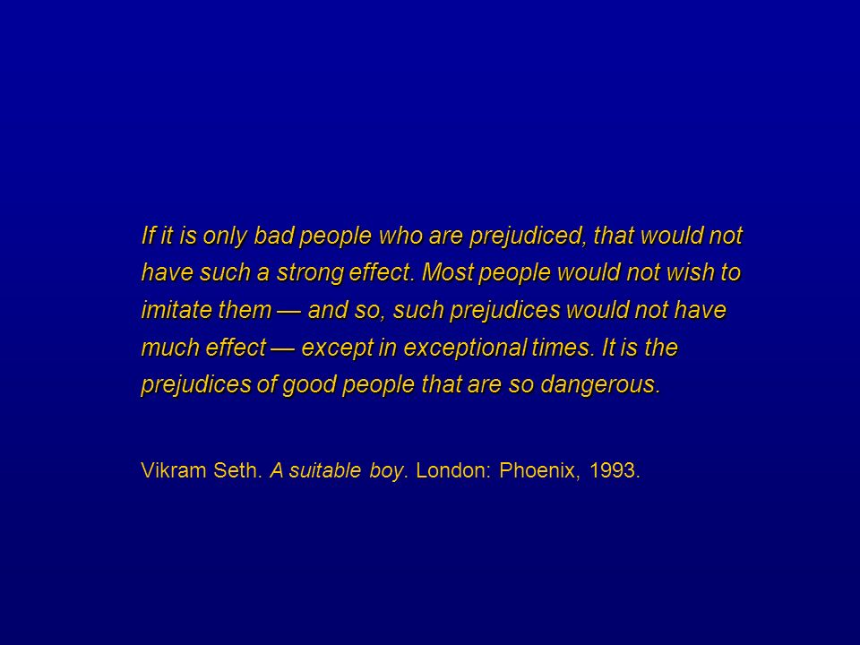 If it is only bad people who are prejudiced, that would not have such a strong effect. Most people would not wish to imitate them and so, such prejudi