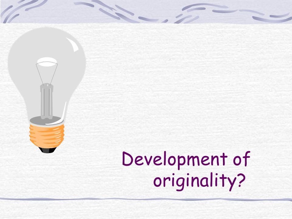 Development of originality?