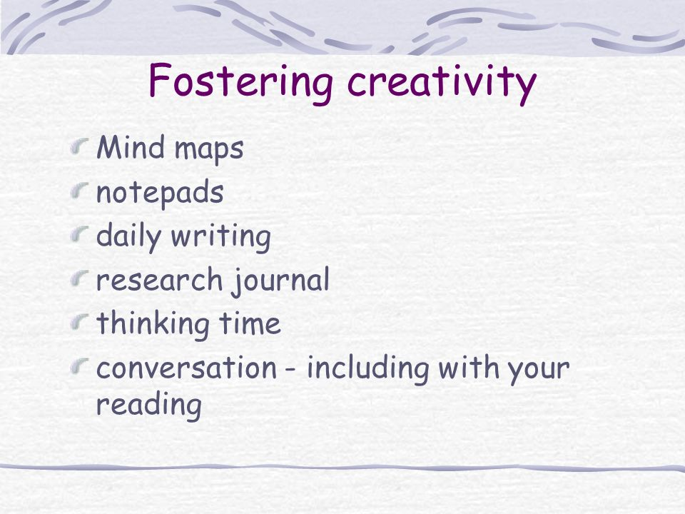 Fostering creativity Mind maps notepads daily writing research journal thinking time conversation - including with your reading