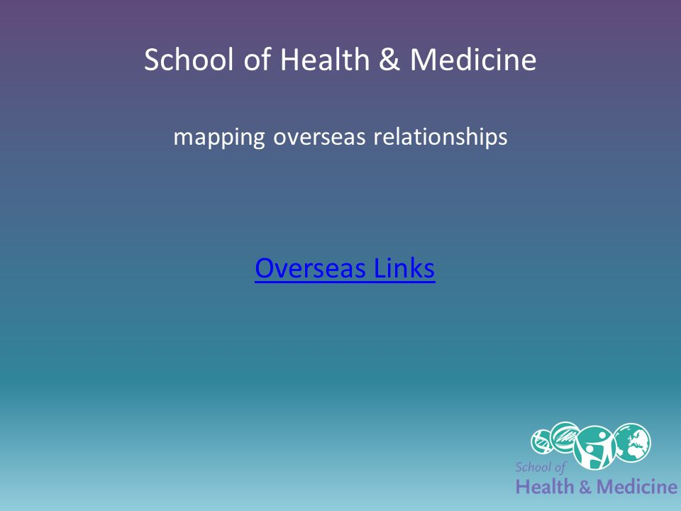 School of Health & Medicine mapping overseas relationships Overseas Links