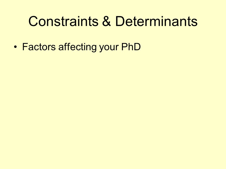 Constraints & Determinants Factors affecting your PhD