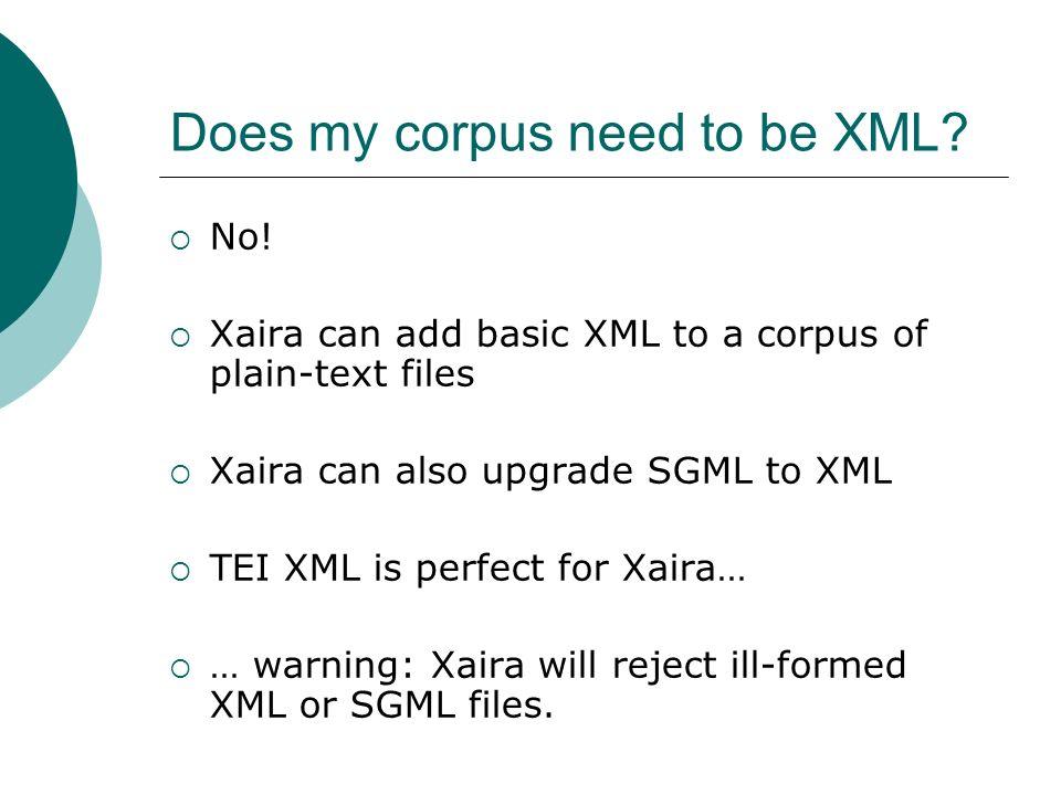 Does my corpus need to be XML. No.
