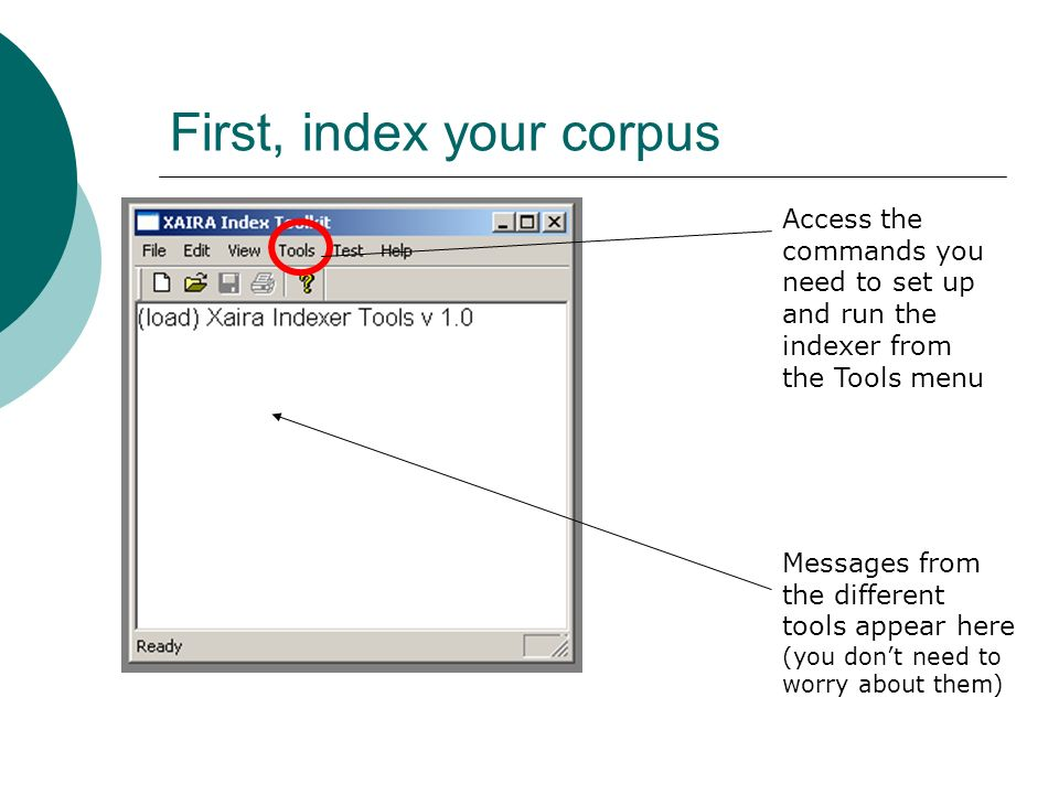 First, index your corpus Messages from the different tools appear here (you dont need to worry about them) Access the commands you need to set up and