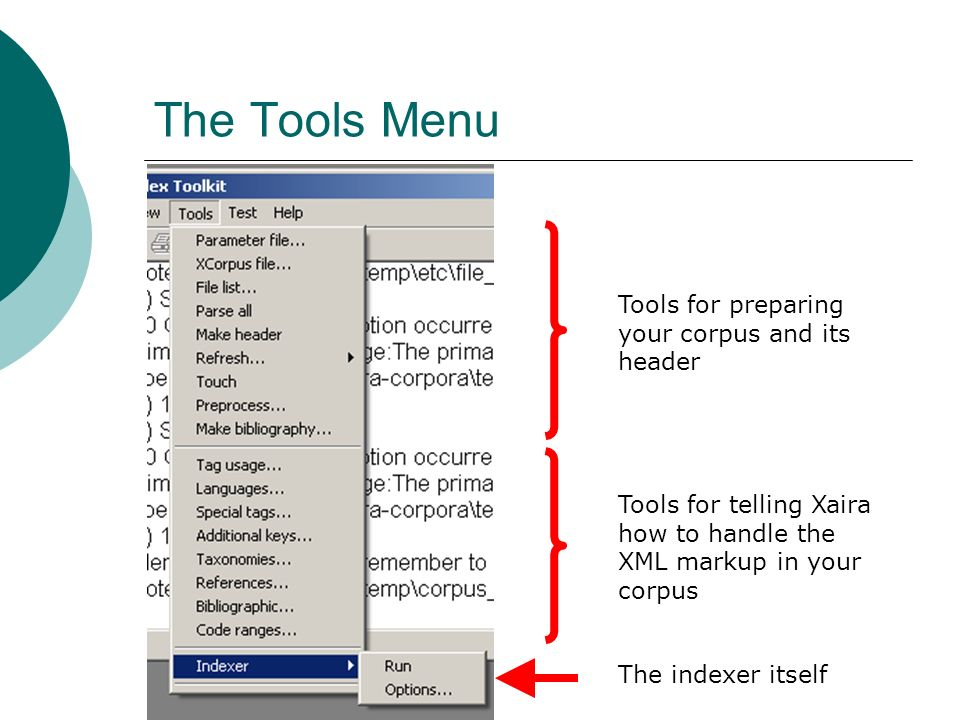 The Tools Menu Tools for preparing your corpus and its header Tools for telling Xaira how to handle the XML markup in your corpus The indexer itself