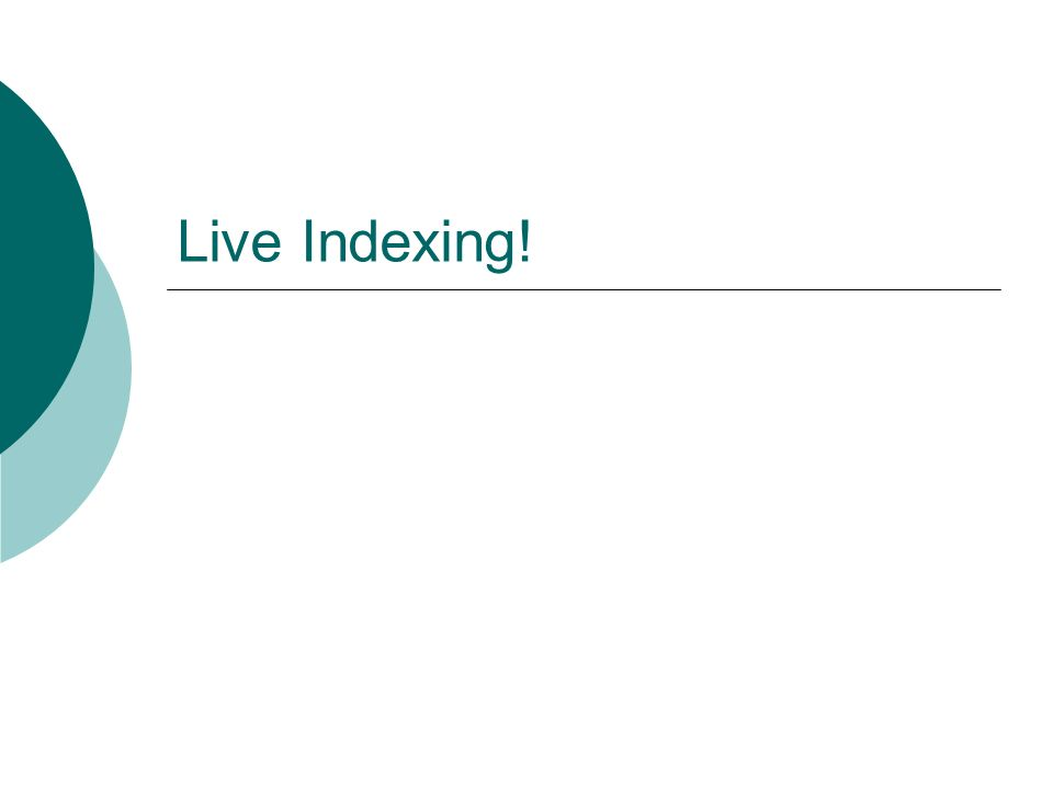 Live Indexing!