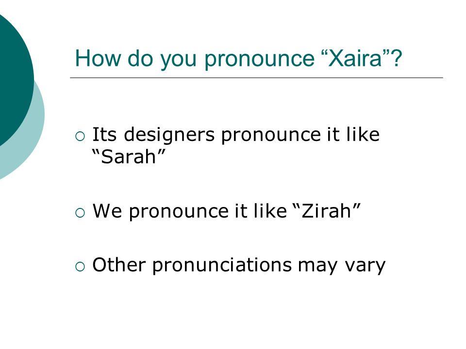 How do you pronounce Xaira.