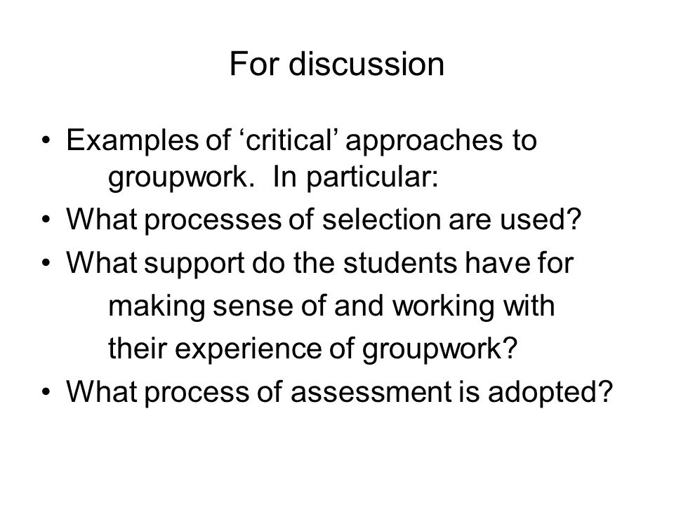 For discussion Examples of critical approaches to groupwork.