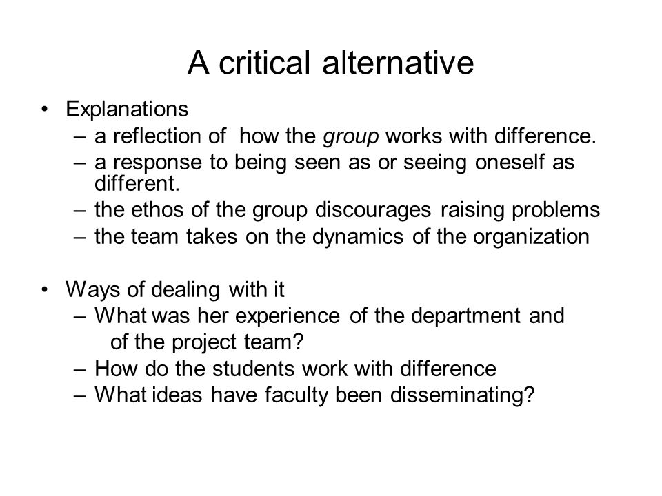 A critical alternative Explanations –a reflection of how the group works with difference.