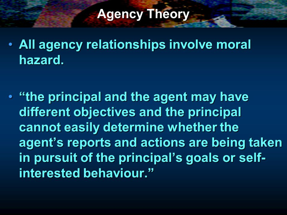 Agency Theory All agency relationships involve moral hazard.All agency relationships involve moral hazard.