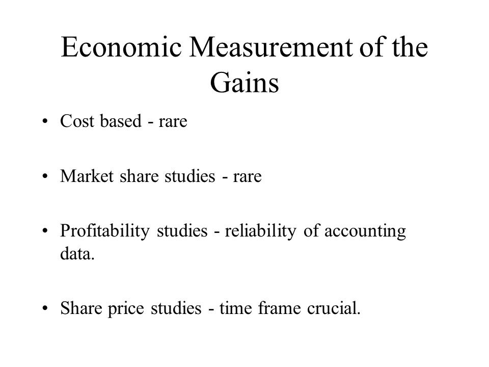 Economic Measurement of the Gains Cost based - rare Market share studies - rare Profitability studies - reliability of accounting data. Share price st