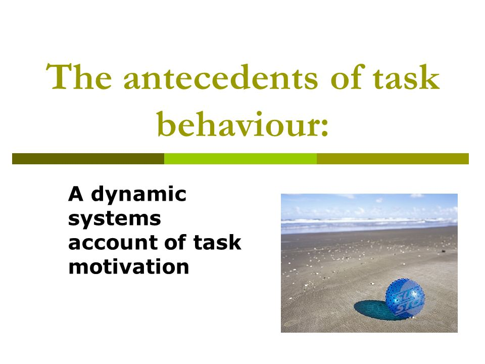 The antecedents of task behaviour: A dynamic systems account of task motivation