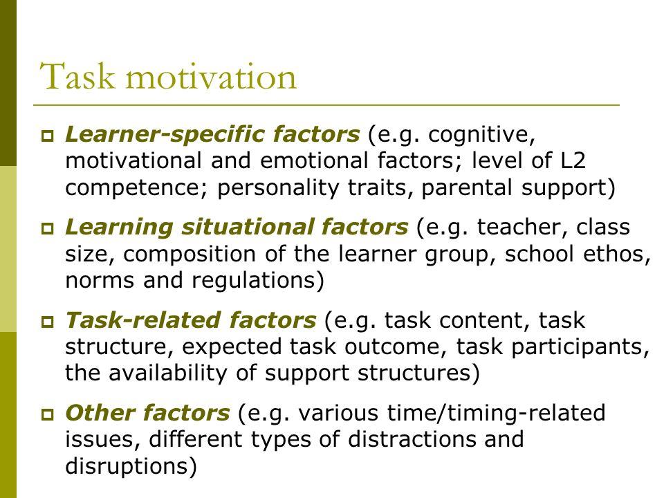 Task motivation Learner-specific factors (e.g. cognitive, motivational and emotional factors; level of L2 competence; personality traits, parental sup