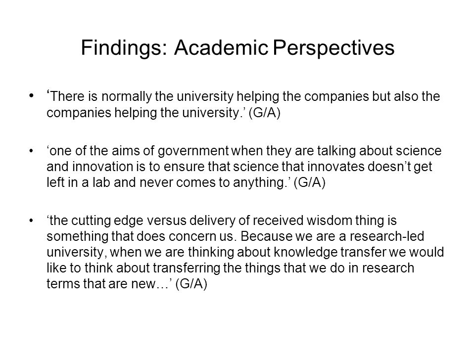 Findings: Academic Perspectives There is normally the university helping the companies but also the companies helping the university.
