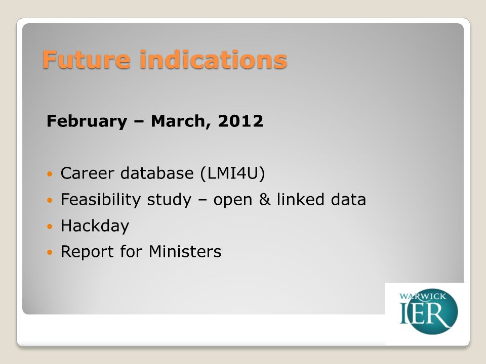 Future indications February – March, 2012 Career database (LMI4U) Feasibility study – open & linked data Hackday Report for Ministers