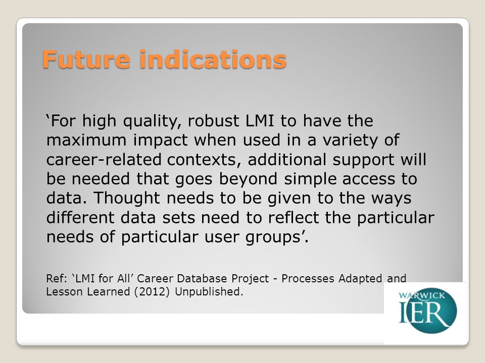 Future indications For high quality, robust LMI to have the maximum impact when used in a variety of career-related contexts, additional support will be needed that goes beyond simple access to data.