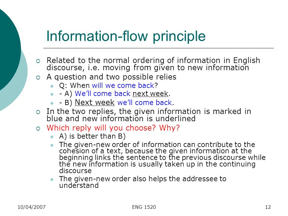 10/04/2007ENG 152012 Information-flow principle Related to the normal ordering of information in English discourse, i.e. moving from given to new info