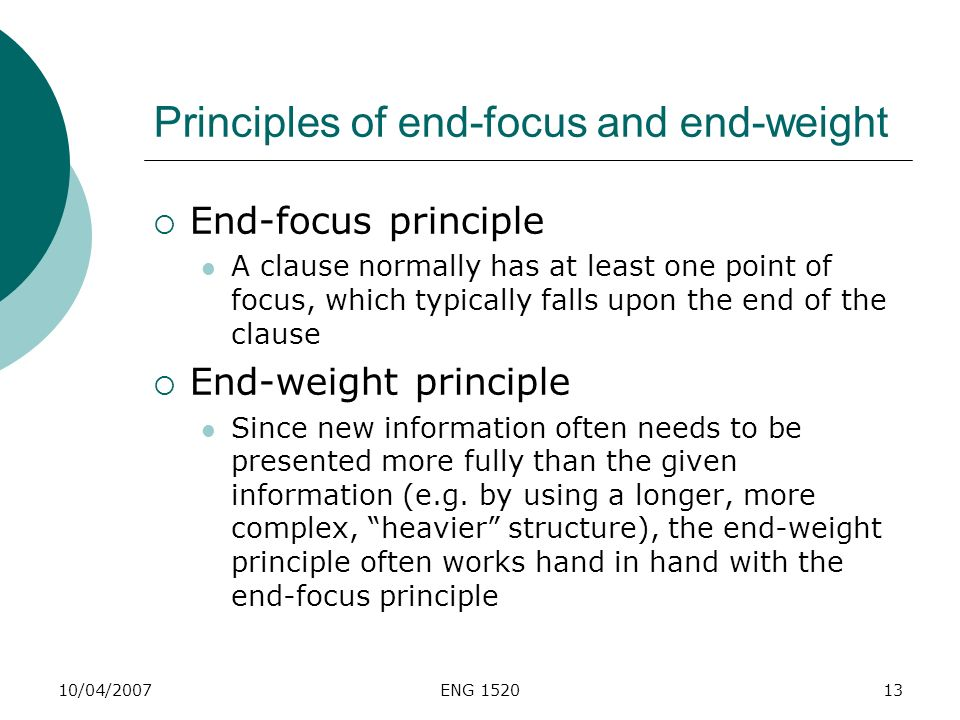 10/04/2007ENG 152013 Principles of end-focus and end-weight End-focus principle A clause normally has at least one point of focus, which typically fal