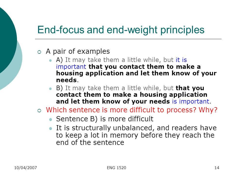 10/04/2007ENG 152014 End-focus and end-weight principles A pair of examples A) It may take them a little while, but it is important that you contact t