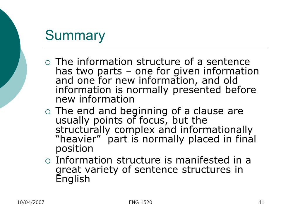 10/04/2007ENG 152041 Summary The information structure of a sentence has two parts – one for given information and one for new information, and old in