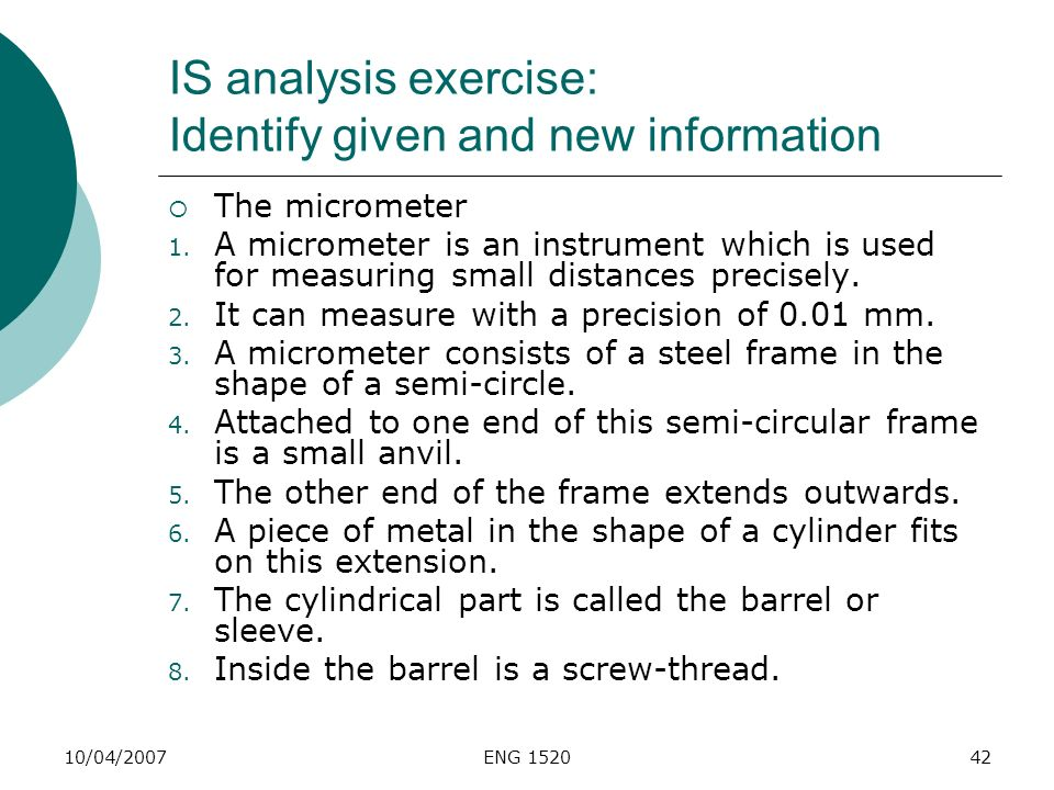 10/04/2007ENG 152042 IS analysis exercise: Identify given and new information The micrometer 1. A micrometer is an instrument which is used for measur