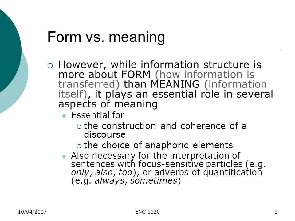 10/04/2007ENG 15205 Form vs. meaning However, while information structure is more about FORM (how information is transferred) than MEANING (informatio