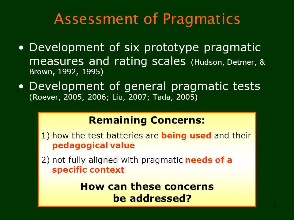 3 Assessment of Pragmatics Development of six prototype pragmatic measures and rating scales (Hudson, Detmer, & Brown, 1992, 1995) Development of gene