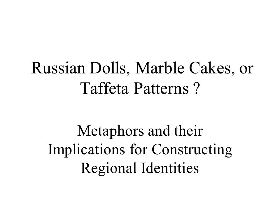 Russian Dolls, Marble Cakes, or Taffeta Patterns .