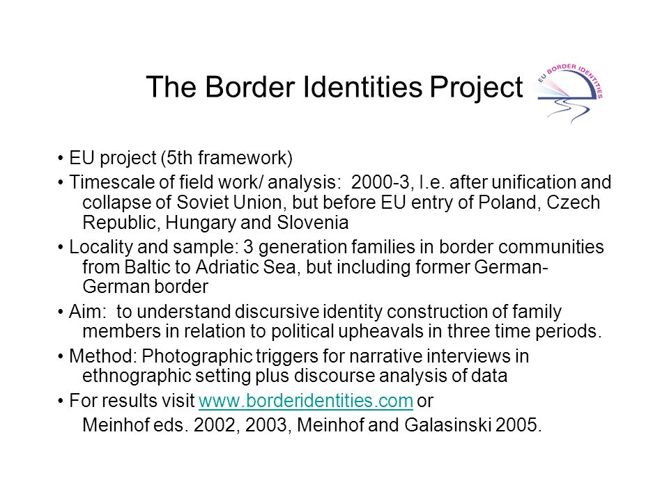 The Border Identities Project EU project (5th framework) Timescale of field work/ analysis: 2000-3, I.e.