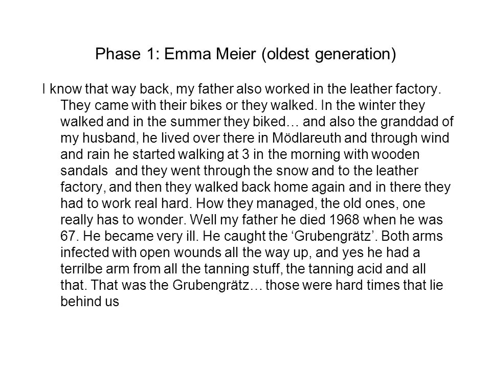 Phase 1: Emma Meier (oldest generation) I know that way back, my father also worked in the leather factory.