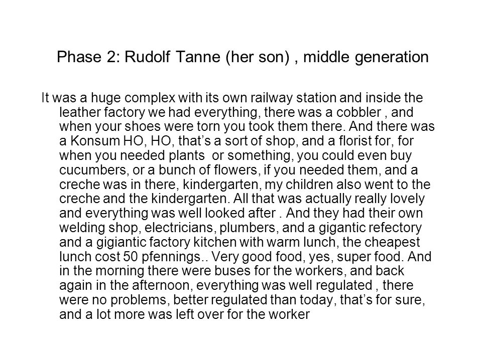 Phase 2: Rudolf Tanne (her son), middle generation It was a huge complex with its own railway station and inside the leather factory we had everything