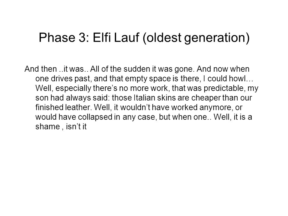 Phase 3: Elfi Lauf (oldest generation) And then..it was.. All of the sudden it was gone. And now when one drives past, and that empty space is there,