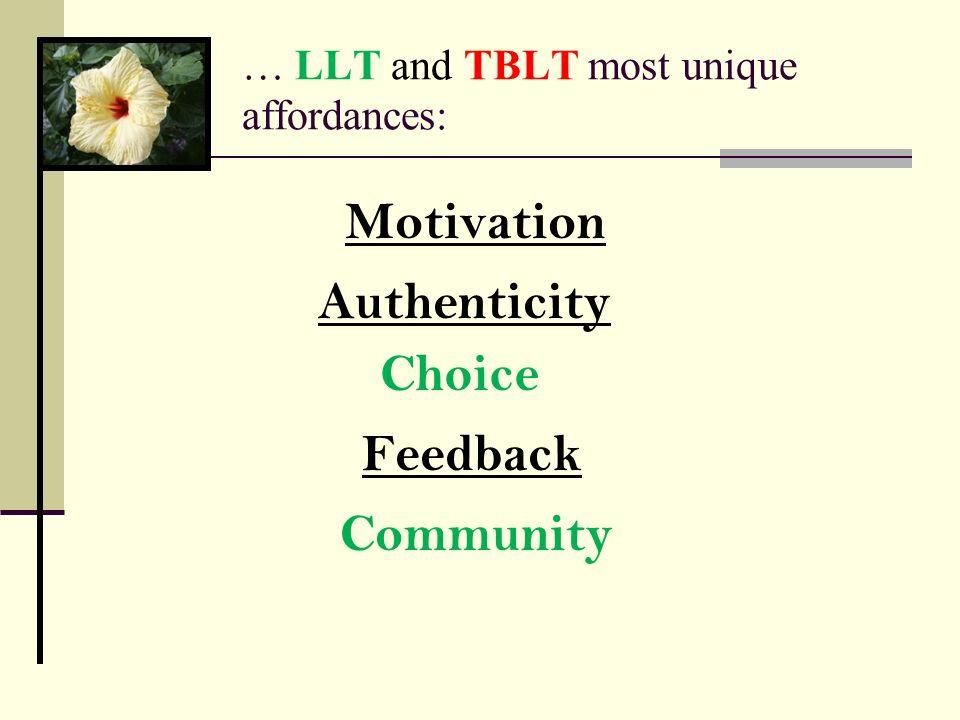 … LLT and TBLT most unique affordances: Motivation Authenticity Choice Feedback Community