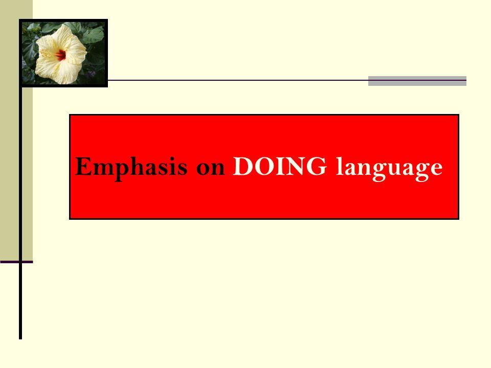 Emphasis on DOING language