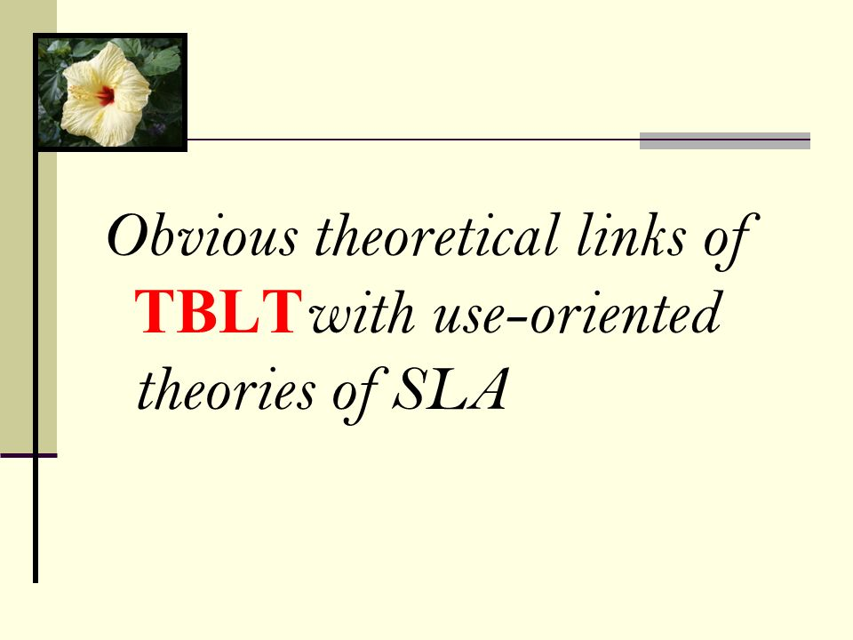 Obvious theoretical links of TBLT with use-oriented theories of SLA