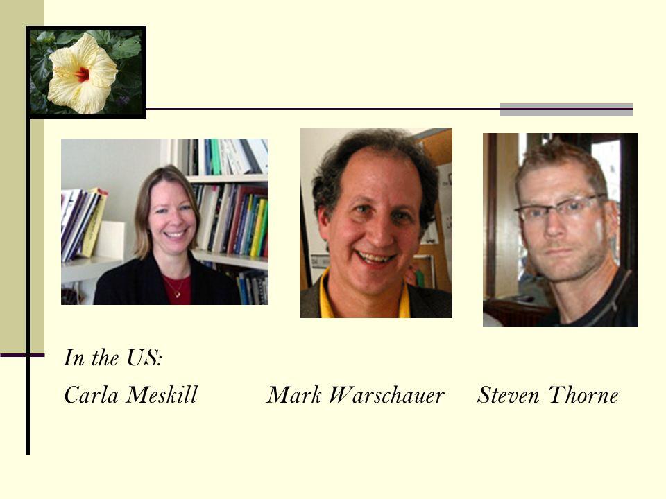 In the US: Carla Meskill Mark Warschauer Steven Thorne