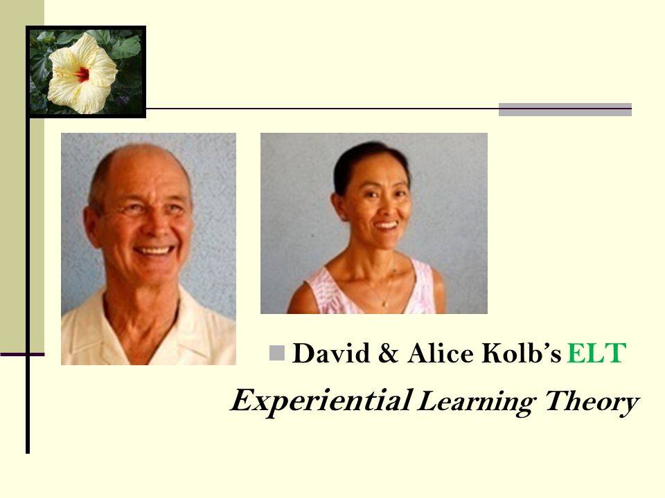 David & Alice Kolbs Experiential Learning Theory ELT