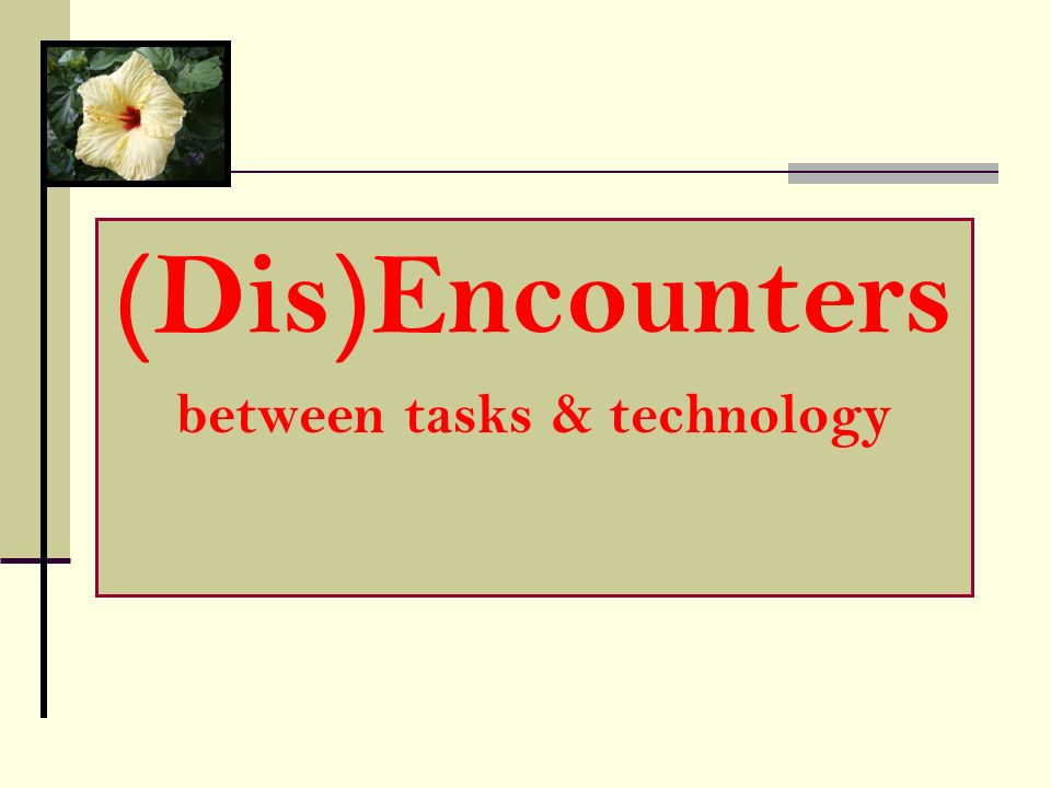 (Dis)Encounters between tasks & technology