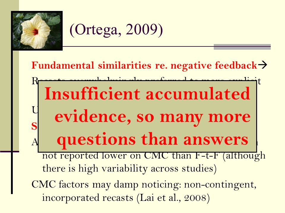 Fundamental similarities re. negative feedback Recasts overwhelmingly preferred to more explicit corrections Uptake results inconclusive Some (tentati
