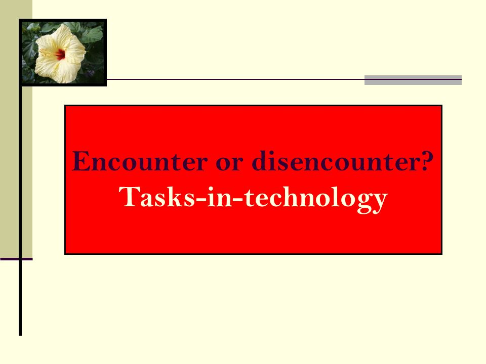 Encounter or disencounter? Tasks-in-technology