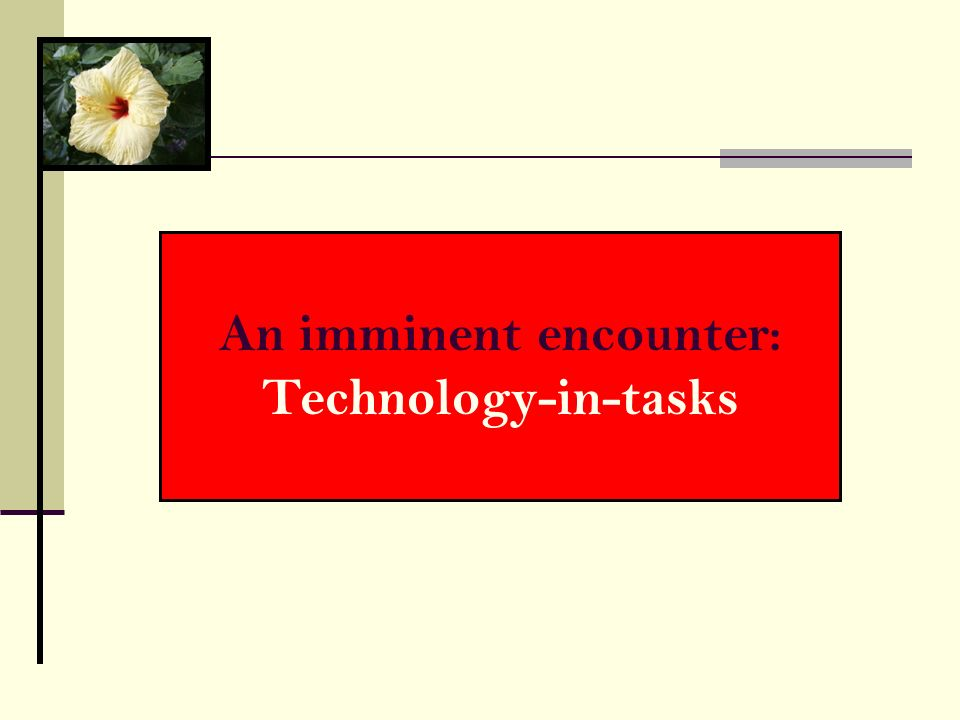 An imminent encounter: Technology-in-tasks