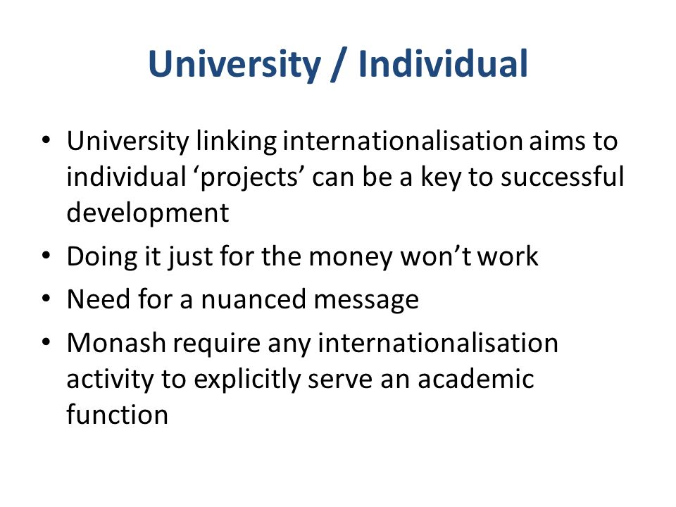 University / Individual University linking internationalisation aims to individual projects can be a key to successful development Doing it just for t