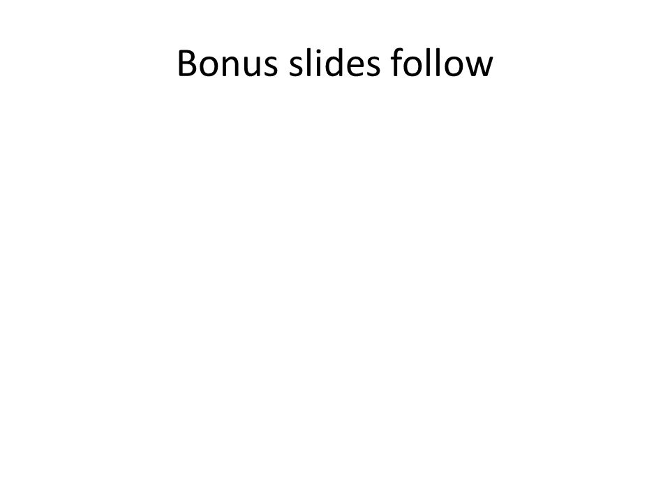 Bonus slides follow