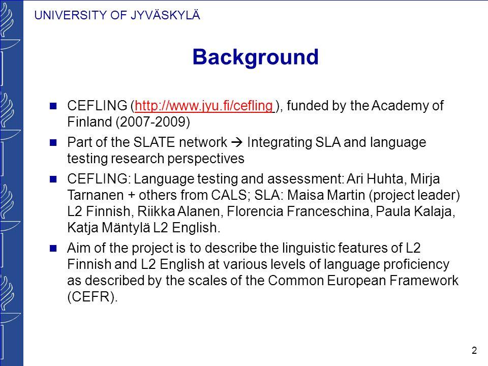 UNIVERSITY OF JYVÄSKYLÄ 2 Background CEFLING (http://www.jyu.fi/cefling ), funded by the Academy of Finland (2007-2009)http://www.jyu.fi/cefling Part