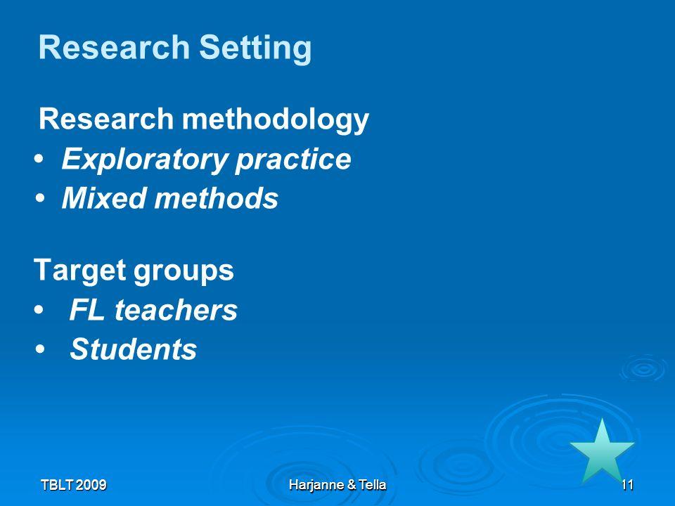 11 TBLT 2009 Harjanne & Tella 11 Research Setting Research methodology Exploratory practice Mixed methods Target groups FL teachers Students TBLT 2009