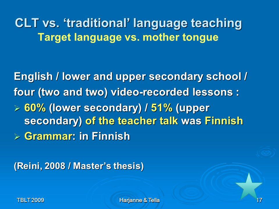17TBLT 2009 Harjanne & Tella 17 CLT vs. traditional language teaching CLT vs. traditional language teaching Target language vs. mother tongue English